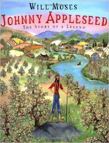 Johnny Appleseed: The Story of a Legend; Written and Illustrated by Will Moses